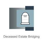 Deceased Estate Bridging